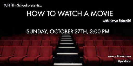 YoFi Film School presents: How To Watch A Movie