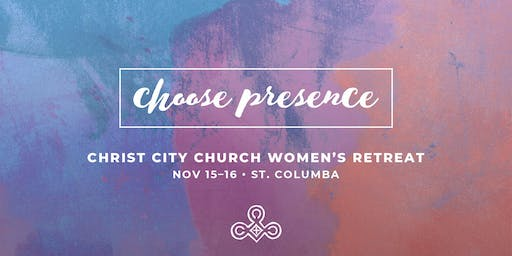Women's Retreat: Choose Presence
