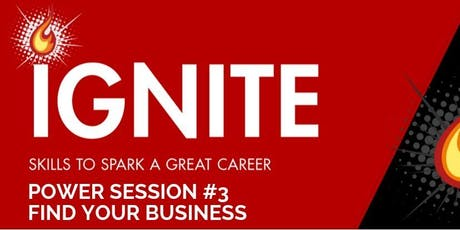 Ignite Power Session 3: Find Your Business tickets