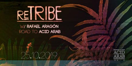 ReTribe w/ Rafael Aragón (FR) | road to ACID ARAB biglietti