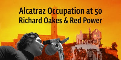 Alcatraz Occupation at 50: Richard Oakes and Red Power