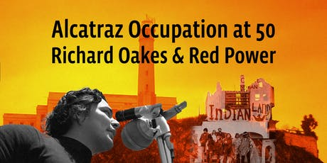 Alcatraz Occupation at 50: Richard Oakes and Red Power tickets