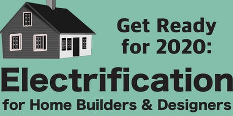 Get Ready for 2020: Electrification for Home Builders & Designers tickets