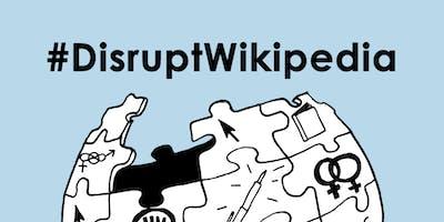 #DisruptWikipedia: Edit-a-thon & fun