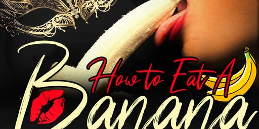"How To Eat A Banana... ""The Art of Oral Pleasure"" Girls Night Out Party"