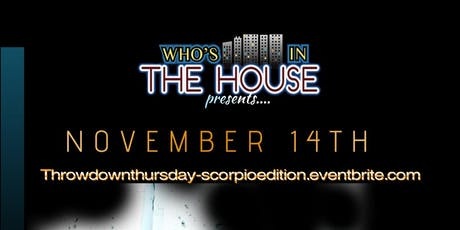 WHO'S IN THE HOUSE PRESENTS....  THROW DOWN THURSDAY (SCORPIO EDITION) tickets