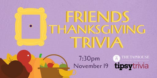 Friends Thanksgiving Trivia - Nov 19, 7:30pm - Taphouse Guildford