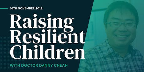 Raising Resilient Children with Dr Danny Cheah tickets