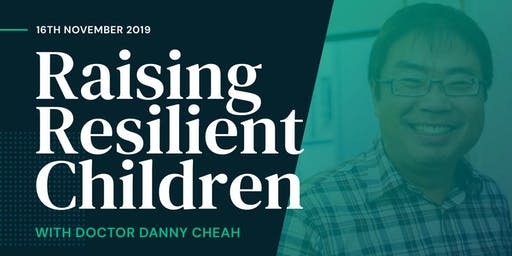 Raising Resilient Children with Dr Danny Cheah
