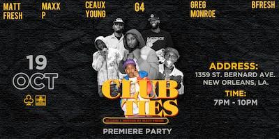 "THE LOYALTY CLUB PRESENTS ""CLUB TIES"" SEASON 1 PREMIERE PARTY"