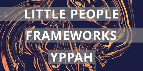 Little People, Frameworks, and Yppah tickets