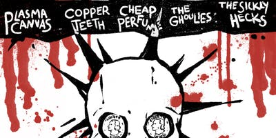 Plasma Canvas w/ Copper Teeth, Cheap Perfume, The Ghoulies The Sickly Hecks