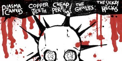 Plasma Canvas w/ Copper Teeth, Cheap Perfume, The Ghoulies The Sickly Hecks