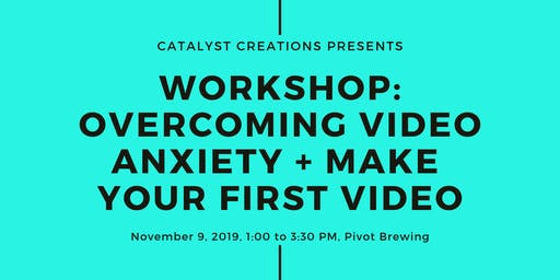 Workshop: Overcoming Video Anxiety + Make Your First Video