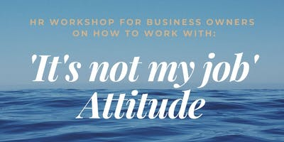 It's not my Job Attitude! - HR Workshop for Business Owners
