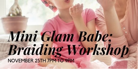 MINI GLAM BABE; BRAIDING WORKSHOP tickets