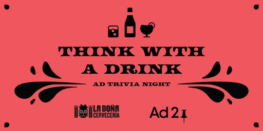 Think with a Drink - Ad Trivia Night