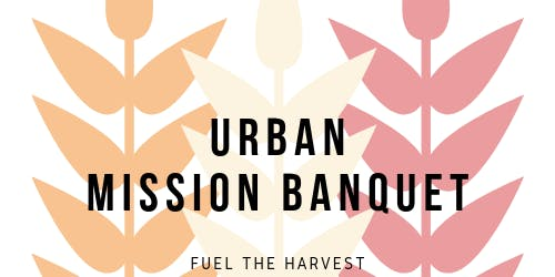 Faith City Church Presents: Urban Mission Banquet 2019