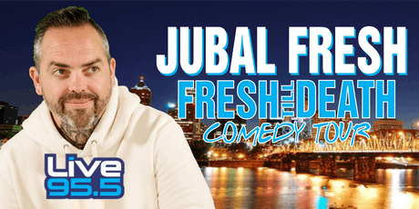 Jubal Fresh - Fresh Til Death tickets