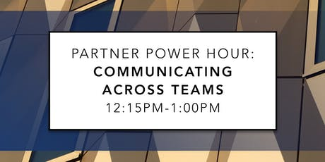 Partner Power Hour: Communicating Across Teams tickets