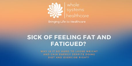 Sick of Feeling Fat and Fatigued?  tickets