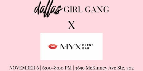 MYX Blend Bar x Dallas Girl Gang : Mix & Mingle! tickets