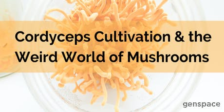 Cordyceps Cultivation & the Weird World of Mushrooms tickets