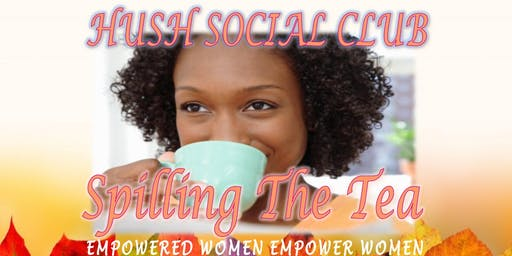 "Hush Social Club ""Spilling The Tea Party"""