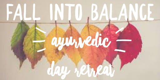 FALL INTO Balance Ayurvedic Day Retreat