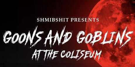 Shmibshit ENT Presents: Goons & Goblins at the Coliseum tickets