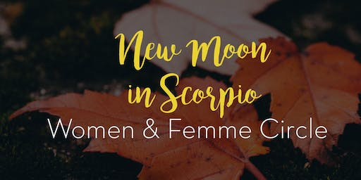 New Moon in Scorpio: Women & Femme Circle