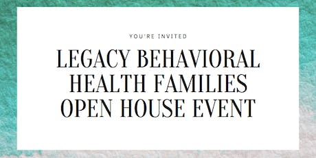 Legacy Behavioral Health Families Open House Event tickets