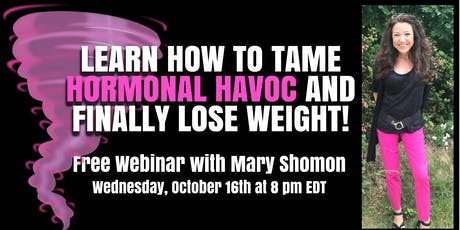 Mary Shomon Webinar: Is Hormonal Havoc Making Your Weight Loss Impossible? tickets