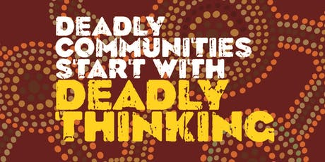 Deadly Thinking Community Workshop Rockhampton, QLD tickets
