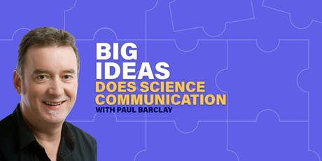 """Big Ideas"" does Science Communication with Paul Barclay tickets"