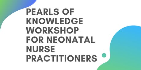 Pearls of Knowledge Workshop for Neonatal Nurse Practitioners tickets
