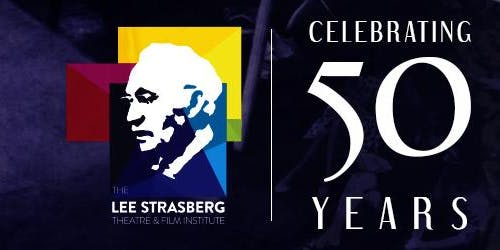 THE LEE STRASBERG THEATRE & FILM INSTITUTE® – CELEBRATING THE NEXT 50 YEARS