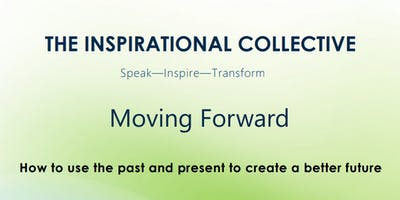 Moving Forward: How to use the past & present to create a better future!