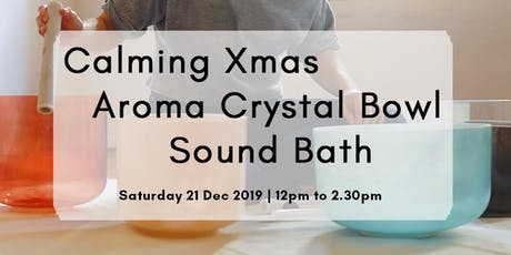 Calming Xmas Aroma Crystal Bowl Sound Bath tickets