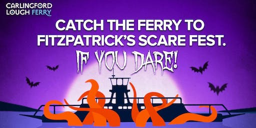 FERRY TO FITZPATRICK'S SCARE FEST