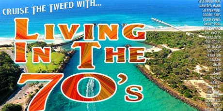 LIVING IN THE 70s Tweed River Cruise III tickets