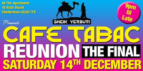 Sheik Yerbuti presents CAFE TABAC REUNION - THE FINAL tickets