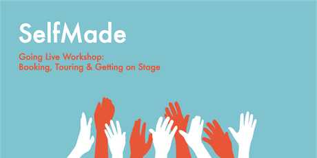Self Made - Going Live: Booking, Gigging and Touring Workshop tickets