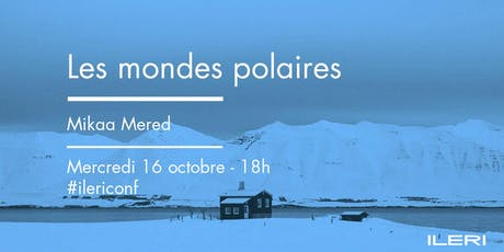 Les mondes polaires - Mikaa Mered | Conférence tickets