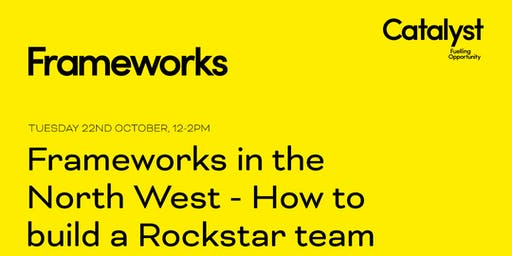 Frameworks in the North West: How to build a rockstar team
