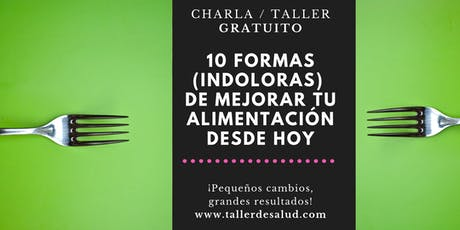 Charla / Taller: 10 formas (indoloras) de mejorar tu alimentación desde hoy entradas