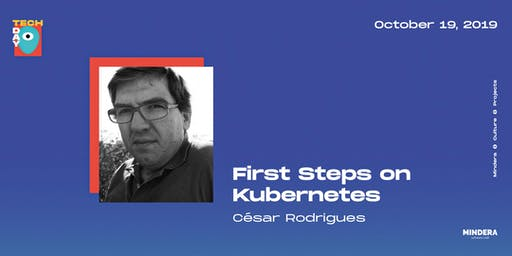 MINDERA TECH DAY | WORKSHOP: First Steps on Kubernetes!