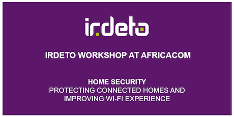 Irdeto Workshop at AfricaCom: Home Security (Tuesday session) tickets