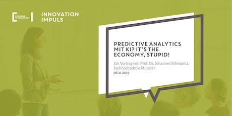 Impuls #7 | Predictive Analytics mit KI? It's the economy, stupid! Tickets