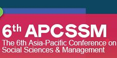 The 6th Asia-Pacific Conference on Social Sciences & Management (APCSSM 2020) tickets